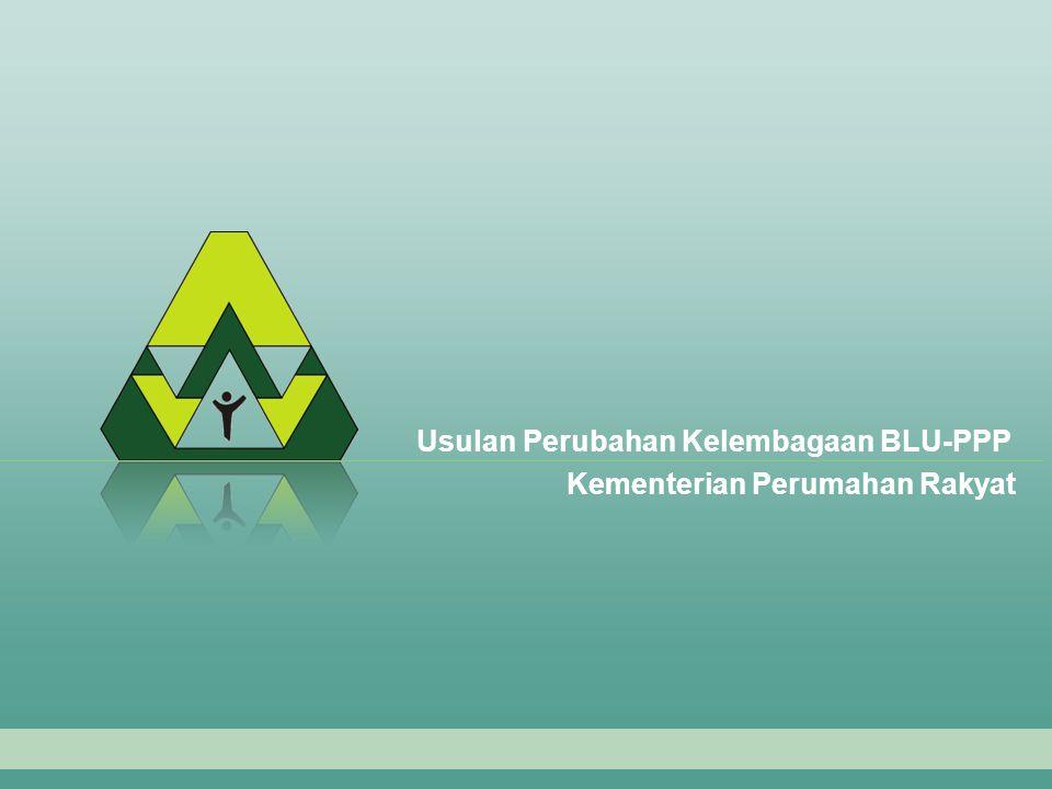 Kementerian Perumahan Rakyat Usulan Perubahan Kelembagaan BLU-PPP