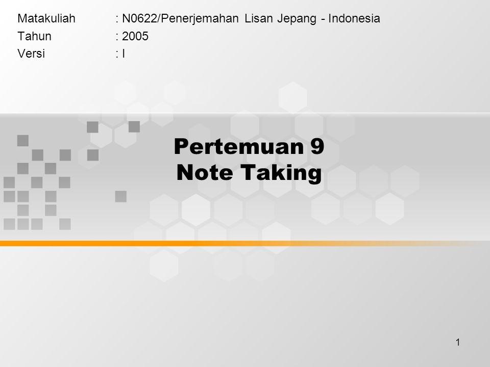1 Pertemuan 9 Note Taking Matakuliah: N0622/Penerjemahan Lisan Jepang - Indonesia Tahun: 2005 Versi: I