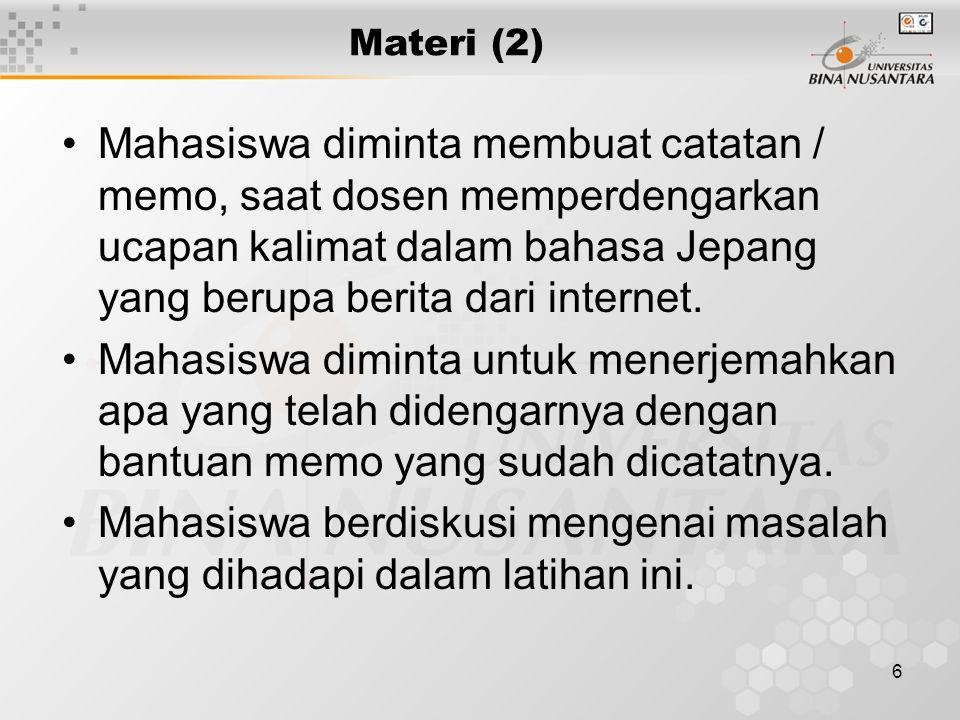 6 Materi (2) Mahasiswa diminta membuat catatan / memo, saat dosen memperdengarkan ucapan kalimat dalam bahasa Jepang yang berupa berita dari internet.