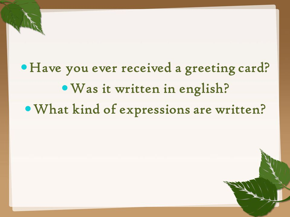 Have you ever received a greeting card? Was it written in english? What kind of expressions are written?