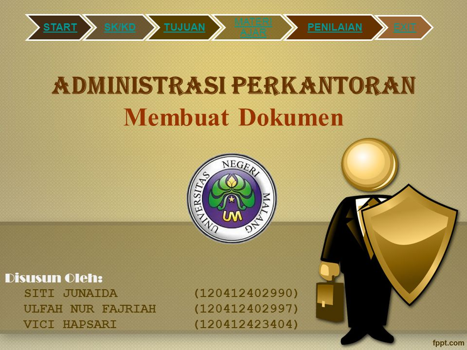 Administrasi perkantoran Membuat Dokumen Disusun Oleh: SITI JUNAIDA(120412402990) ULFAH NUR FAJRIAH(120412402997) VICI HAPSARI(120412423404) STARTSK/KDTUJUAN MATERI AJAR PENILAIAN EXIT