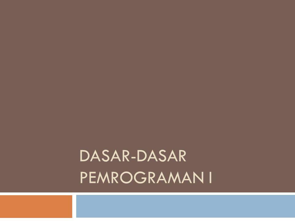 DASAR-DASAR PEMROGRAMAN I