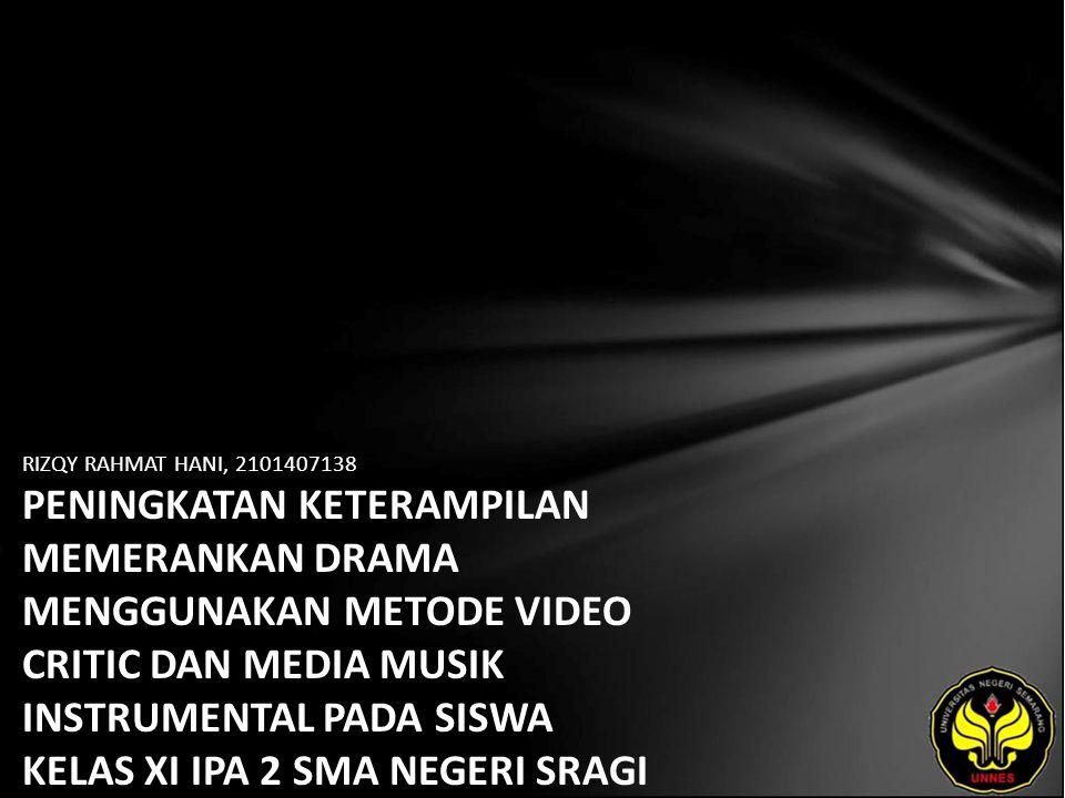 RIZQY RAHMAT HANI, 2101407138 PENINGKATAN KETERAMPILAN MEMERANKAN DRAMA MENGGUNAKAN METODE VIDEO CRITIC DAN MEDIA MUSIK INSTRUMENTAL PADA SISWA KELAS XI IPA 2 SMA NEGERI SRAGI KABUPATEN PEKALONGAN TAHUN AJARAN 2010/2011