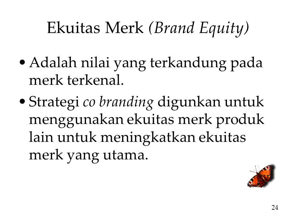 Ekuitas Merk (Brand Equity) Adalah nilai yang terkandung pada merk terkenal.