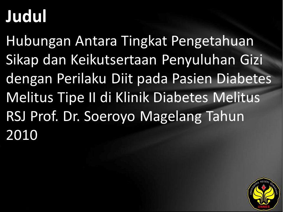 Judul Hubungan Antara Tingkat Pengetahuan Sikap dan Keikutsertaan Penyuluhan Gizi dengan Perilaku Diit pada Pasien Diabetes Melitus Tipe II di Klinik Diabetes Melitus RSJ Prof.