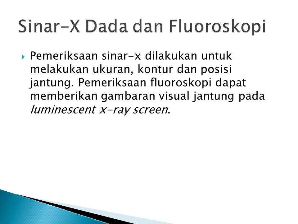  Pemeriksaan sinar-x dilakukan untuk melakukan ukuran, kontur dan posisi jantung. Pemeriksaan fluoroskopi dapat memberikan gambaran visual jantung pa