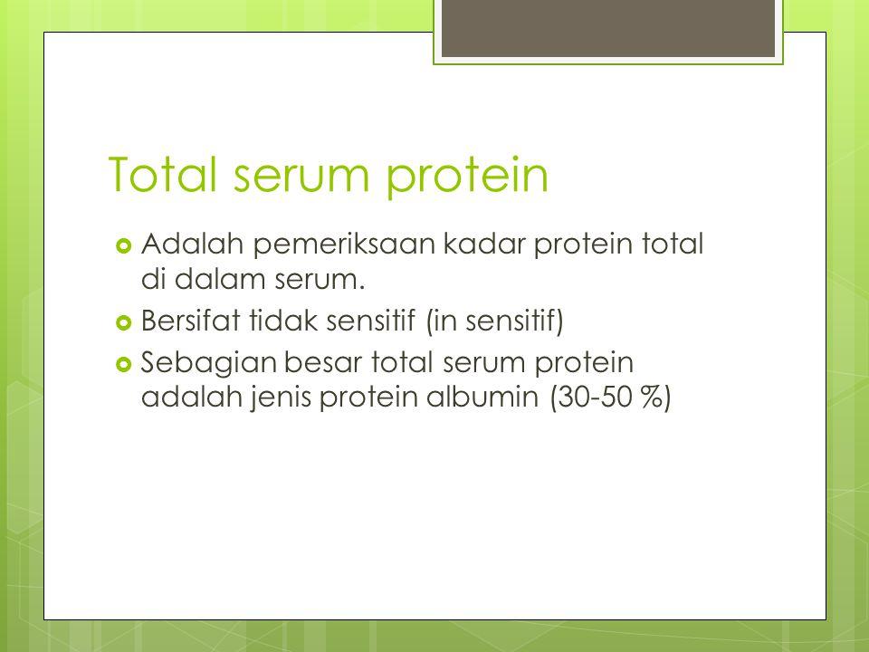 Total serum protein  Adalah pemeriksaan kadar protein total di dalam serum.  Bersifat tidak sensitif (in sensitif)  Sebagian besar total serum prot