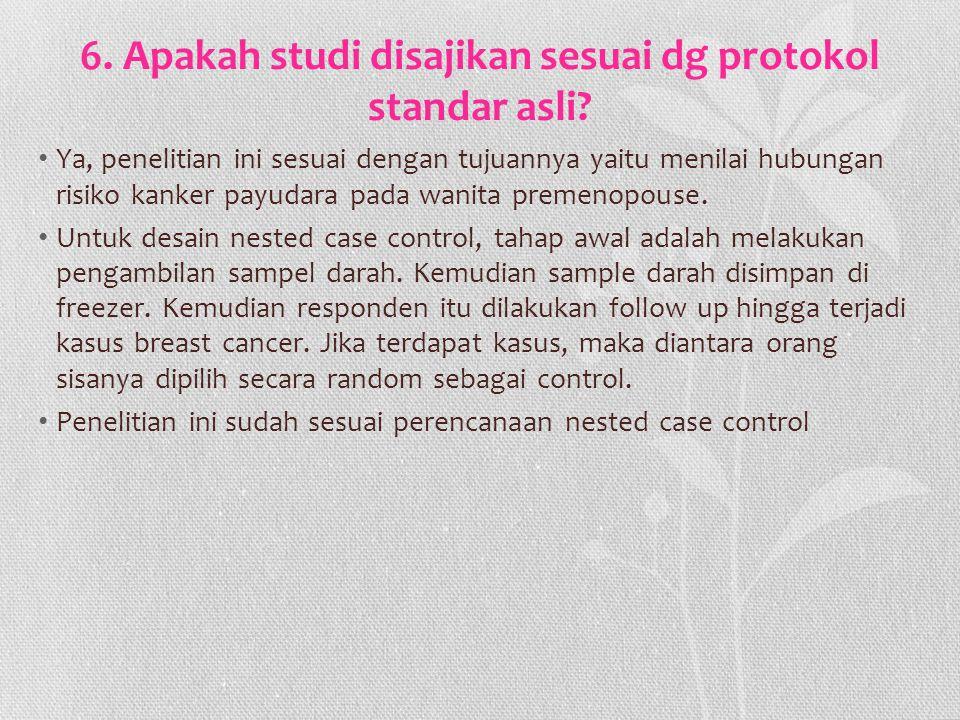 6. Apakah studi disajikan sesuai dg protokol standar asli? Ya, penelitian ini sesuai dengan tujuannya yaitu menilai hubungan risiko kanker payudara pa