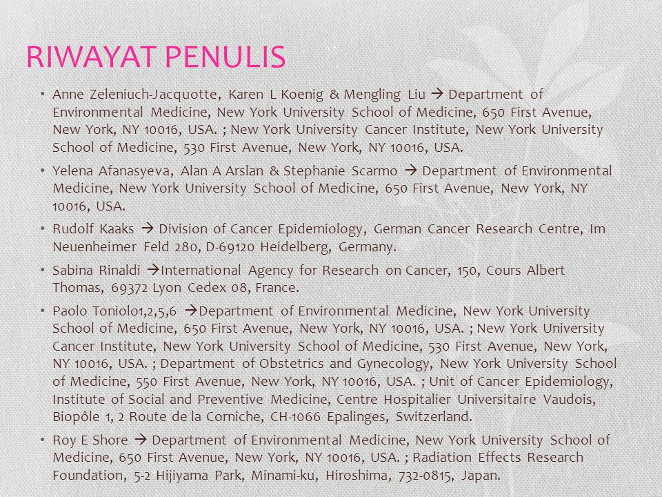 RIWAYAT PENULIS Anne Zeleniuch-Jacquotte, Karen L Koenig & Mengling Liu  Department of Environmental Medicine, New York University School of Medicine