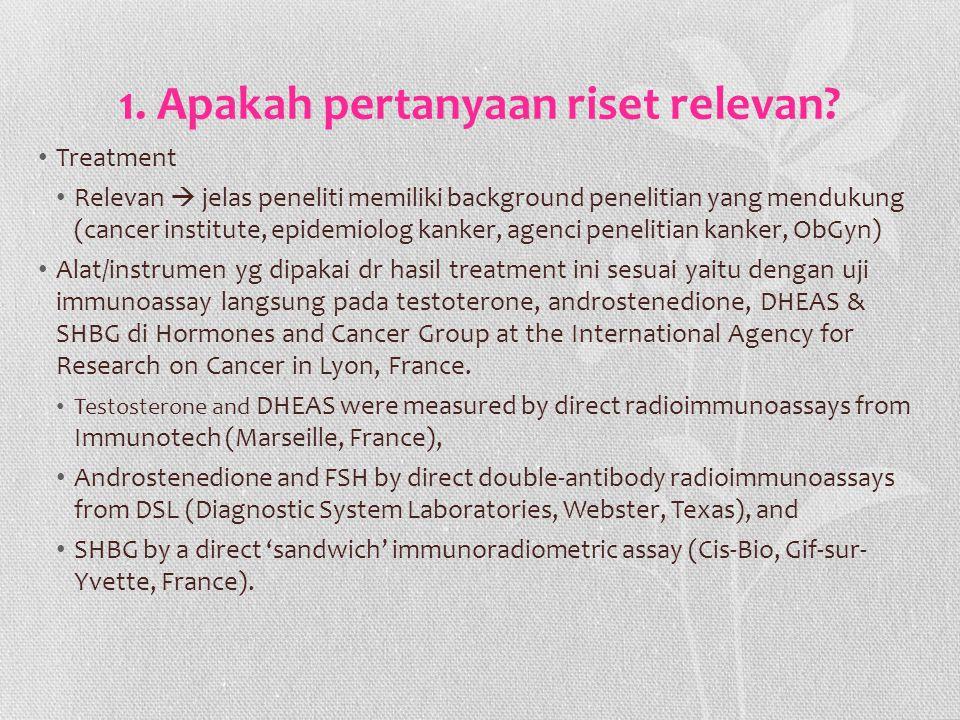 1. Apakah pertanyaan riset relevan? Treatment Relevan  jelas peneliti memiliki background penelitian yang mendukung (cancer institute, epidemiolog ka