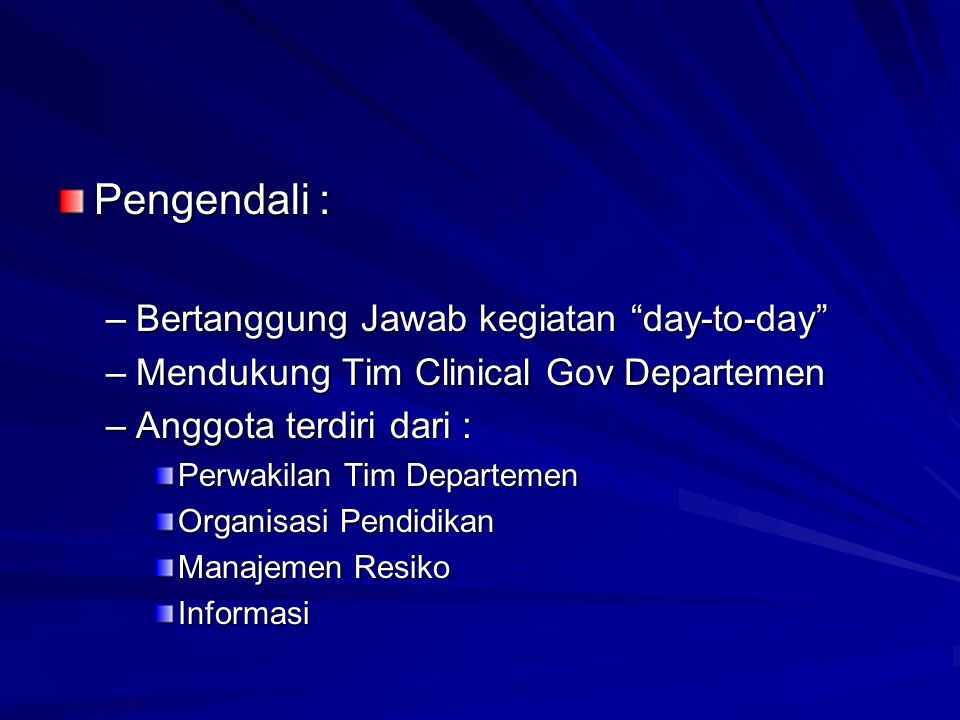 """Pengendali : –Bertanggung Jawab kegiatan """"day-to-day"""" –Mendukung Tim Clinical Gov Departemen –Anggota terdiri dari : Perwakilan Tim Departemen Organis"""