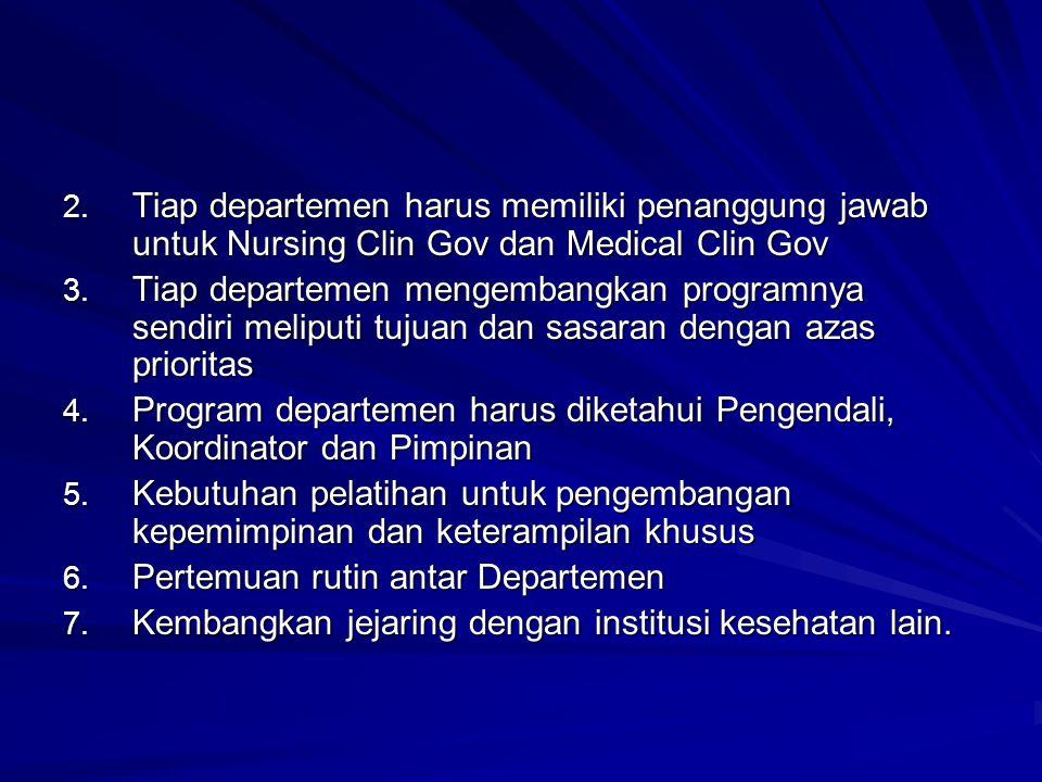 2. Tiap departemen harus memiliki penanggung jawab untuk Nursing Clin Gov dan Medical Clin Gov 3. Tiap departemen mengembangkan programnya sendiri mel