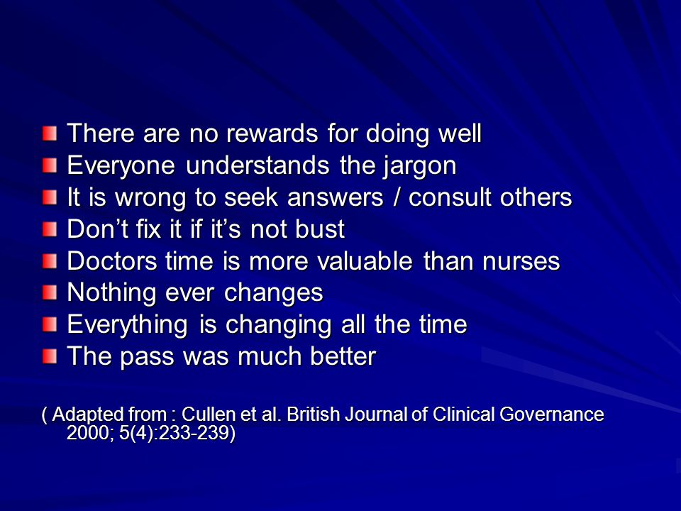 There are no rewards for doing well Everyone understands the jargon It is wrong to seek answers / consult others Don't fix it if it's not bust Doctors