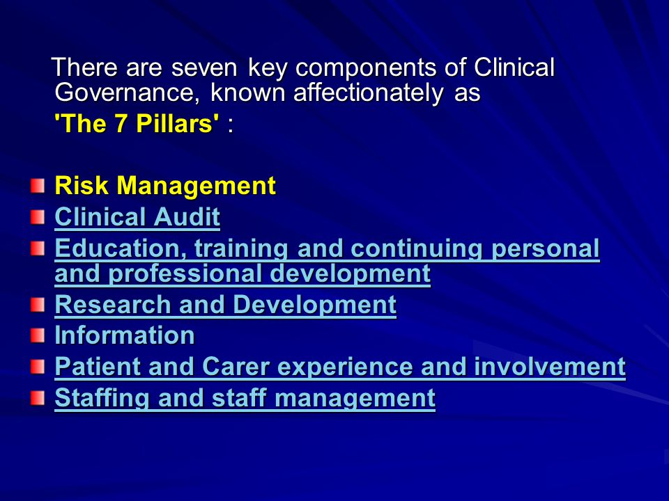 SYSTEMSAWARENESSTEAMWORKCOMMUNICATIONOWNERSHIPLEADERSHIP PATIENT AND PUBLIC INVOLVEMENT STRATEGIC CAPACITY USE OF INFORMATION RESEARCH AND EFFECTIVENESS CLINICAL AUDIT STAFF AND STAFF MANAGEMENT EDUCATION,TRAINING PROFESSIONAL DEVELOPMENT RISK MANGEMENT PATIENT – PROFESSIONAL PARTNERSHIP