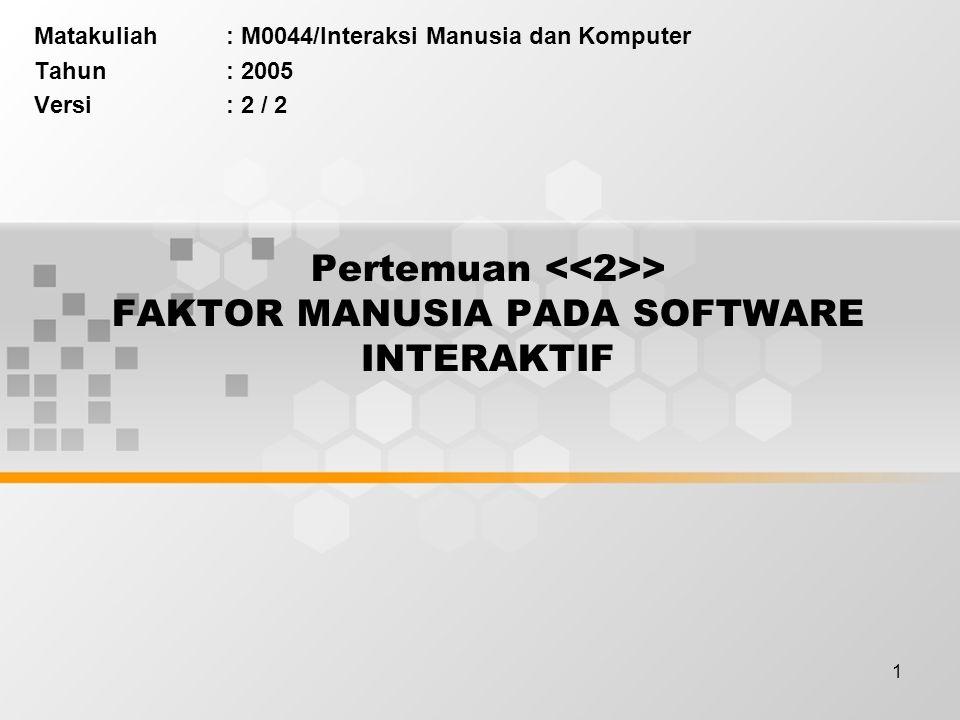 1 Pertemuan > FAKTOR MANUSIA PADA SOFTWARE INTERAKTIF Matakuliah: M0044/Interaksi Manusia dan Komputer Tahun: 2005 Versi: 2 / 2