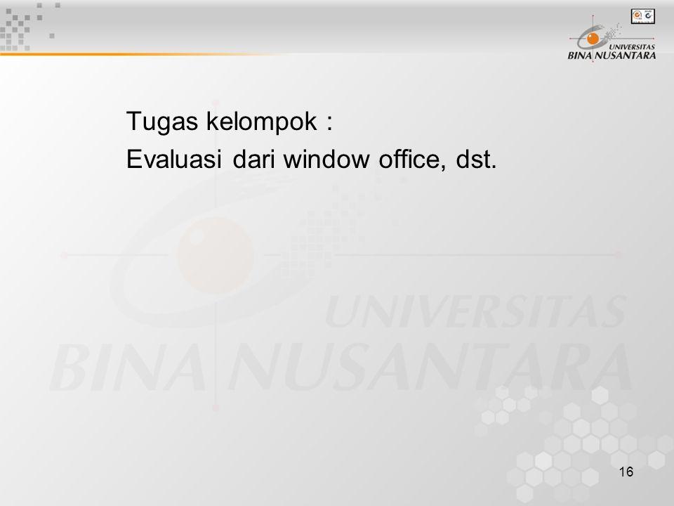 16 Tugas kelompok : Evaluasi dari window office, dst.