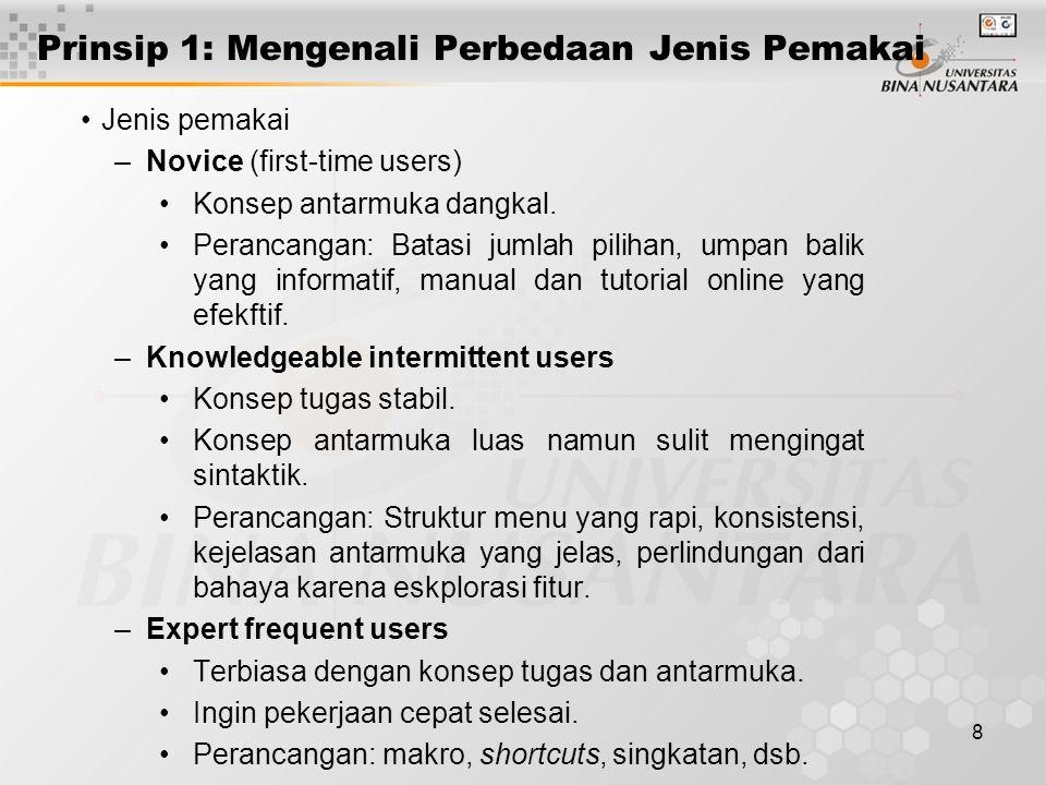 8 Prinsip 1: Mengenali Perbedaan Jenis Pemakai Jenis pemakai –Novice (first-time users) Konsep antarmuka dangkal.