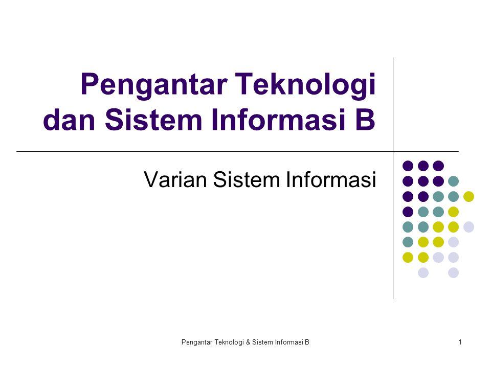 Pengantar Teknologi & Sistem Informasi B1 Pengantar Teknologi dan Sistem Informasi B Varian Sistem Informasi