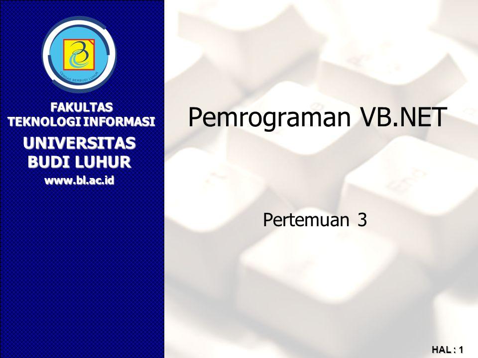 UNIVERSITAS BUDI LUHUR FAKULTAS TEKNOLOGI INFORMASI www.bl.ac.id HAL : 1 Pemrograman VB.NET Pertemuan 3