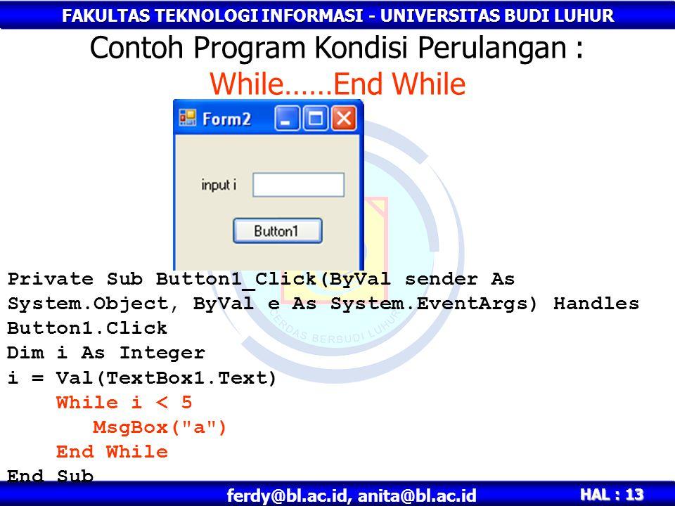 FAKULTAS TEKNOLOGI INFORMASI - UNIVERSITAS BUDI LUHUR HAL : 13 ferdy@bl.ac.id, anita@bl.ac.id Private Sub Button1_Click(ByVal sender As System.Object,