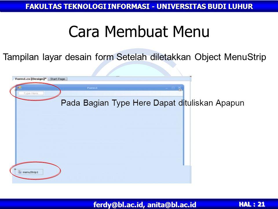 FAKULTAS TEKNOLOGI INFORMASI - UNIVERSITAS BUDI LUHUR HAL : 21 ferdy@bl.ac.id, anita@bl.ac.id Cara Membuat Menu Tampilan layar desain form Setelah diletakkan Object MenuStrip Pada Bagian Type Here Dapat dituliskan Apapun