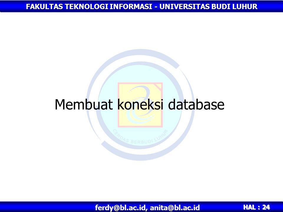 FAKULTAS TEKNOLOGI INFORMASI - UNIVERSITAS BUDI LUHUR HAL : 24 ferdy@bl.ac.id, anita@bl.ac.id Membuat koneksi database