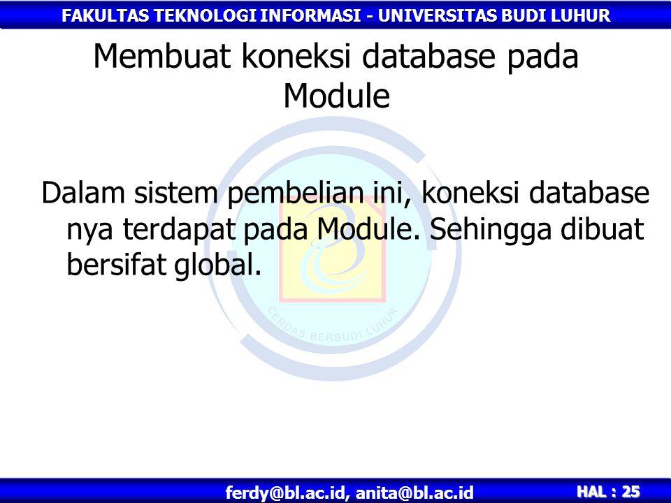 FAKULTAS TEKNOLOGI INFORMASI - UNIVERSITAS BUDI LUHUR HAL : 25 ferdy@bl.ac.id, anita@bl.ac.id Membuat koneksi database pada Module Dalam sistem pembelian ini, koneksi database nya terdapat pada Module.