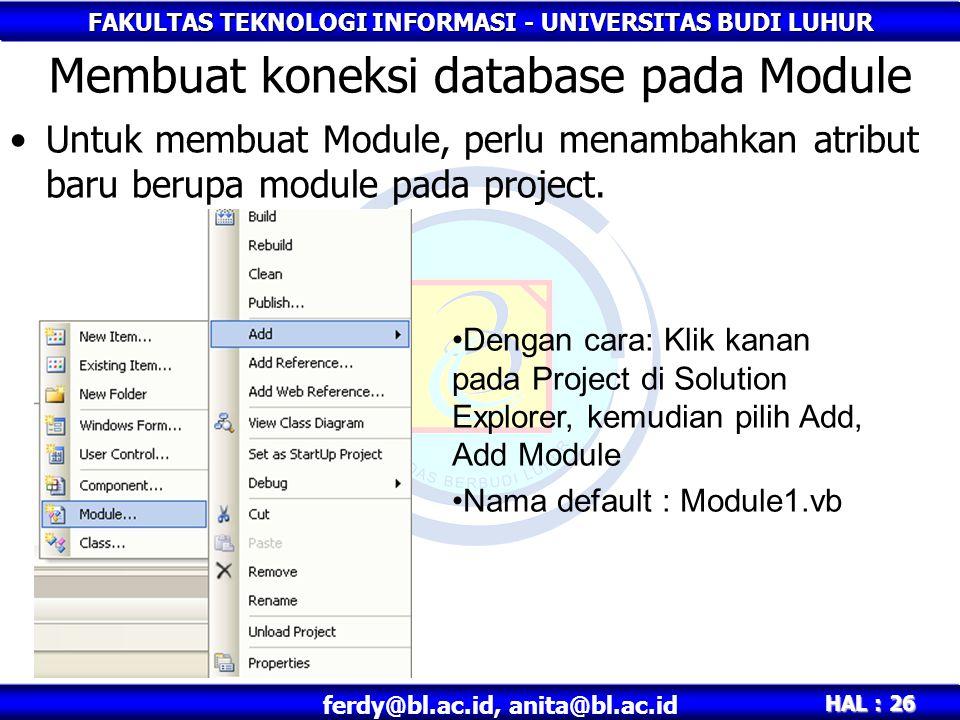 FAKULTAS TEKNOLOGI INFORMASI - UNIVERSITAS BUDI LUHUR HAL : 26 ferdy@bl.ac.id, anita@bl.ac.id Membuat koneksi database pada Module Untuk membuat Module, perlu menambahkan atribut baru berupa module pada project.