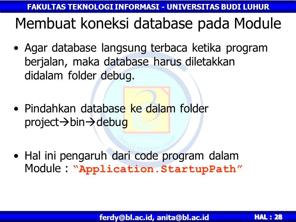 FAKULTAS TEKNOLOGI INFORMASI - UNIVERSITAS BUDI LUHUR HAL : 28 ferdy@bl.ac.id, anita@bl.ac.id Agar database langsung terbaca ketika program berjalan,