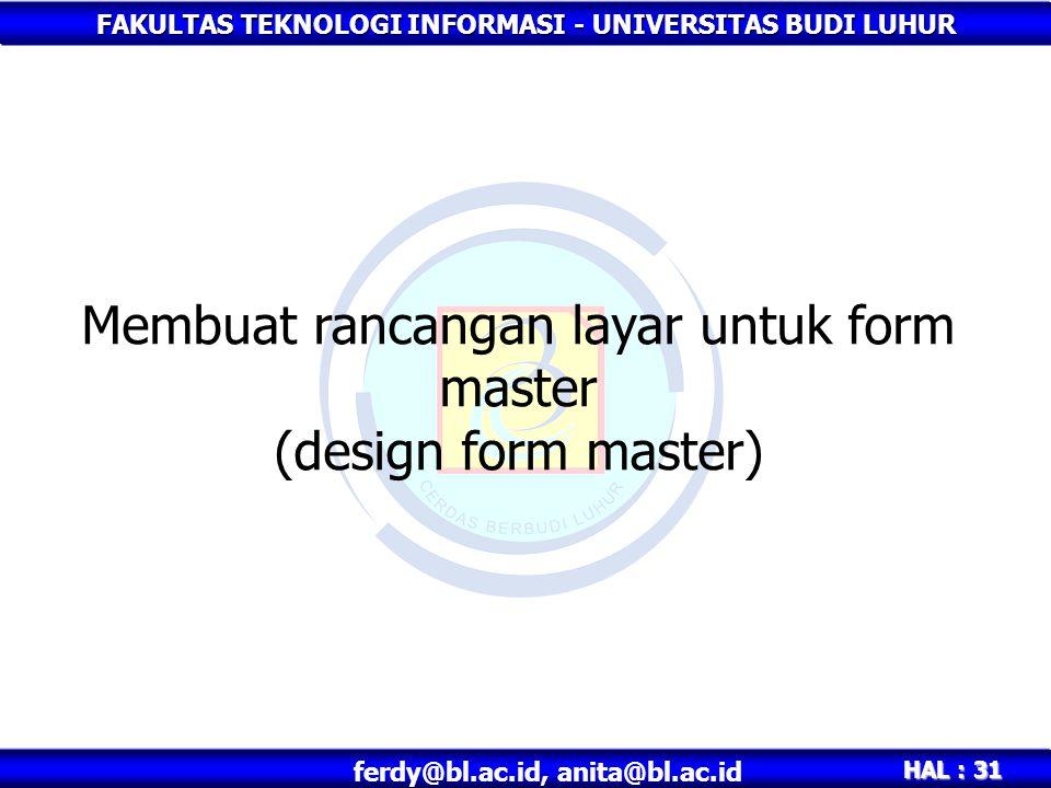 FAKULTAS TEKNOLOGI INFORMASI - UNIVERSITAS BUDI LUHUR HAL : 31 ferdy@bl.ac.id, anita@bl.ac.id Membuat rancangan layar untuk form master (design form master)