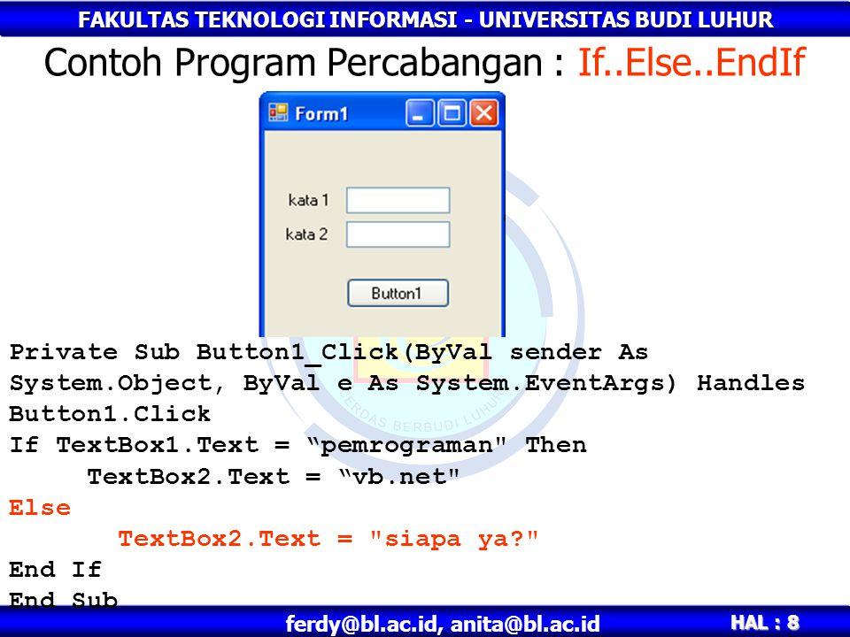 FAKULTAS TEKNOLOGI INFORMASI - UNIVERSITAS BUDI LUHUR HAL : 29 ferdy@bl.ac.id, anita@bl.ac.id Code program pada form utama (double klik pada Form Utama) Membuat koneksi database pada Form Utama End Class