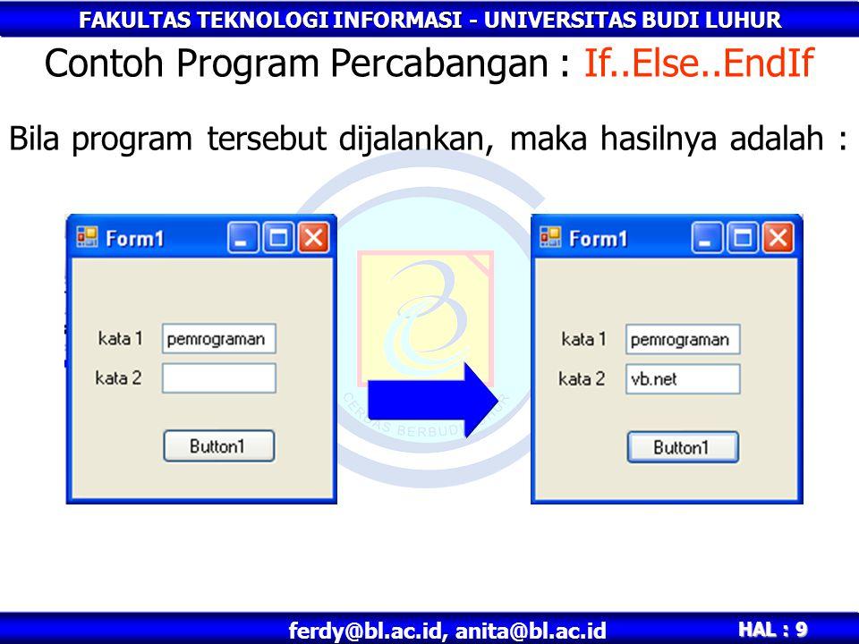 FAKULTAS TEKNOLOGI INFORMASI - UNIVERSITAS BUDI LUHUR HAL : 20 ferdy@bl.ac.id, anita@bl.ac.id Membuat Menu Untuk membuat menu, pilih didalam toolbox lalu ketikkan nama menu sesuai dengan yang diinginkan Atau bisa juga dengan mengetikkan menu pada properties text Penggunaan tanda & diantara nama menu, berfungsi agar menu dapat diakses menggunakan keyboard dengan menekan tombol alt disertai dengan huruf yang bergaris bawah.