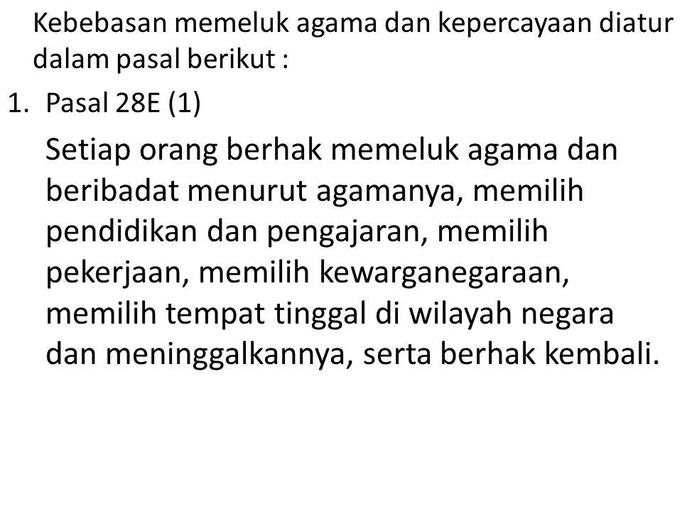 Kebebasan memeluk agama dan kepercayaan diatur dalam pasal berikut : 1.Pasal 28E (1) Setiap orang berhak memeluk agama dan beribadat menurut agamanya,