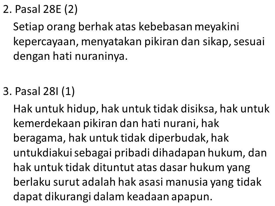2. Pasal 28E (2) Setiap orang berhak atas kebebasan meyakini kepercayaan, menyatakan pikiran dan sikap, sesuai dengan hati nuraninya. 3. Pasal 28I (1)