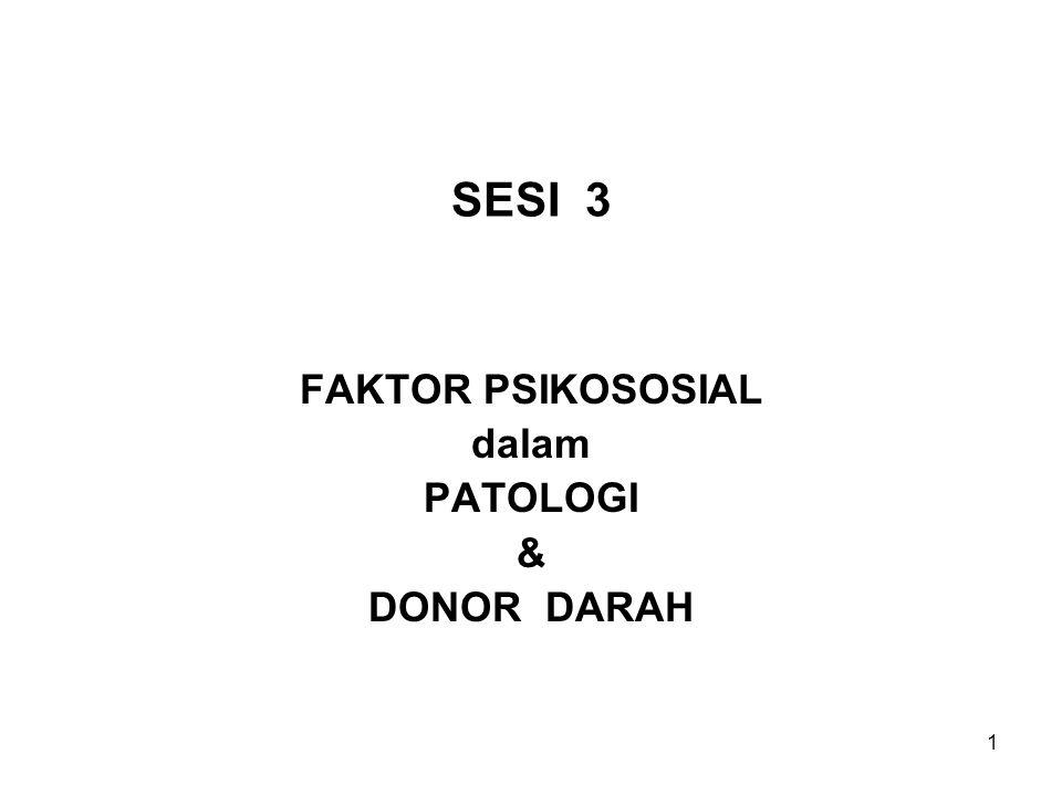 1 SESI 3 FAKTOR PSIKOSOSIAL dalam PATOLOGI & DONOR DARAH