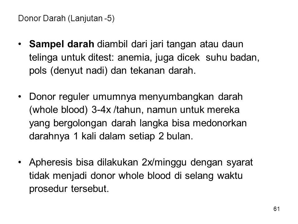 61 Donor Darah (Lanjutan -5) Sampel darah diambil dari jari tangan atau daun telinga untuk ditest: anemia, juga dicek suhu badan, pols (denyut nadi) dan tekanan darah.