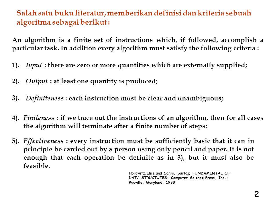 2 Secara bebas definisi diatas dapat diterjemahkan sebagai berkut : Algoritma adalah sekumpulan instruksi, yang apabila dijalankan, akan menyelesaikan suatu tugas tertentu.