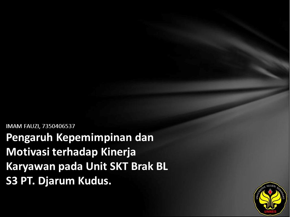 IMAM FAUZI, 7350406537 Pengaruh Kepemimpinan dan Motivasi terhadap Kinerja Karyawan pada Unit SKT Brak BL S3 PT.