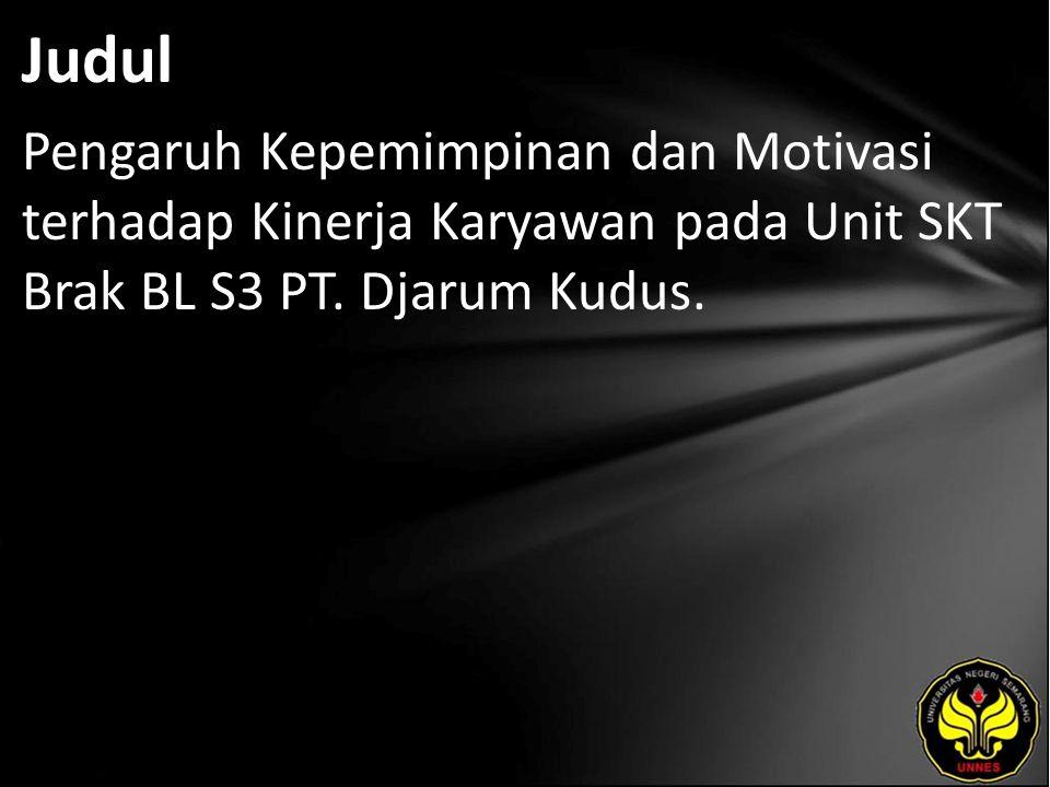 Judul Pengaruh Kepemimpinan dan Motivasi terhadap Kinerja Karyawan pada Unit SKT Brak BL S3 PT. Djarum Kudus.