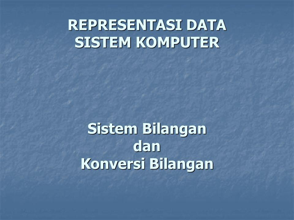 Sistem Bilangan dan Konversi Bilangan REPRESENTASI DATA SISTEM KOMPUTER