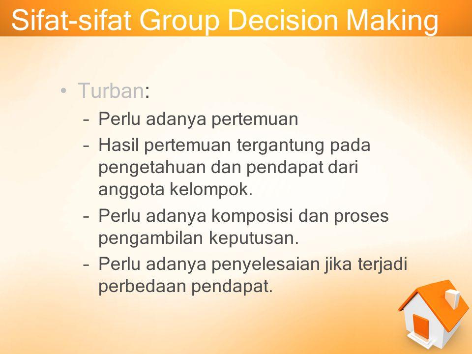 Sifat-sifat Group Decision Making Turban: –Perlu adanya pertemuan –Hasil pertemuan tergantung pada pengetahuan dan pendapat dari anggota kelompok. –Pe