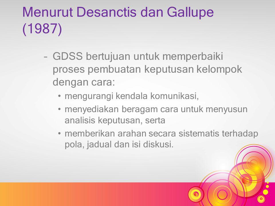 Menurut Desanctis dan Gallupe (1987) –GDSS bertujuan untuk memperbaiki proses pembuatan keputusan kelompok dengan cara: mengurangi kendala komunikasi,