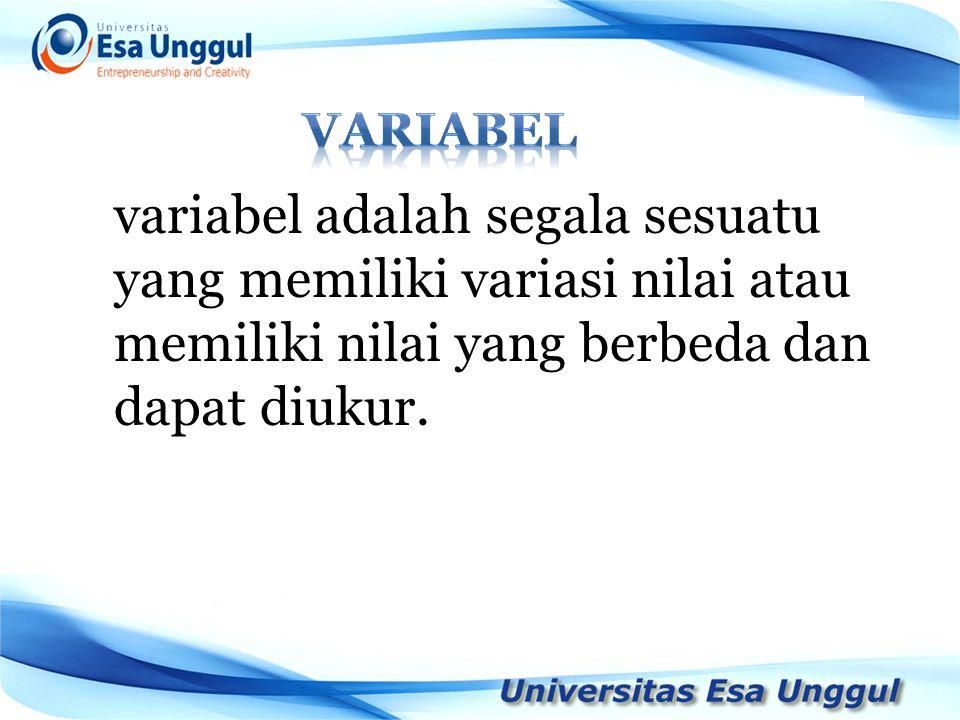 variabel adalah segala sesuatu yang memiliki variasi nilai atau memiliki nilai yang berbeda dan dapat diukur.