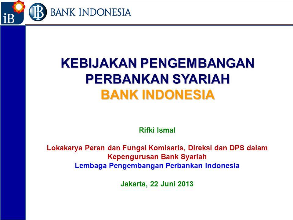 KEBIJAKAN PENGEMBANGAN PERBANKAN SYARIAH BANK INDONESIA Rifki Ismal Lokakarya Peran dan Fungsi Komisaris, Direksi dan DPS dalam Kepengurusan Bank Syar