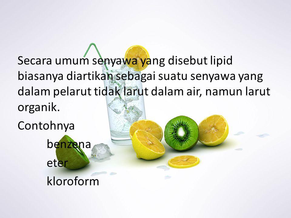 Secara umum senyawa yang disebut lipid biasanya diartikan sebagai suatu senyawa yang dalam pelarut tidak larut dalam air, namun larut organik.