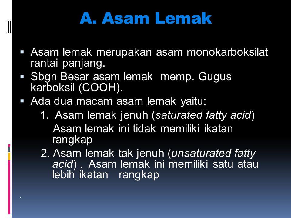 A. Asam Lemak  Asam lemak merupakan asam monokarboksilat rantai panjang.  Sbgn Besar asam lemak memp. Gugus karboksil (COOH).  Ada dua macam asam l