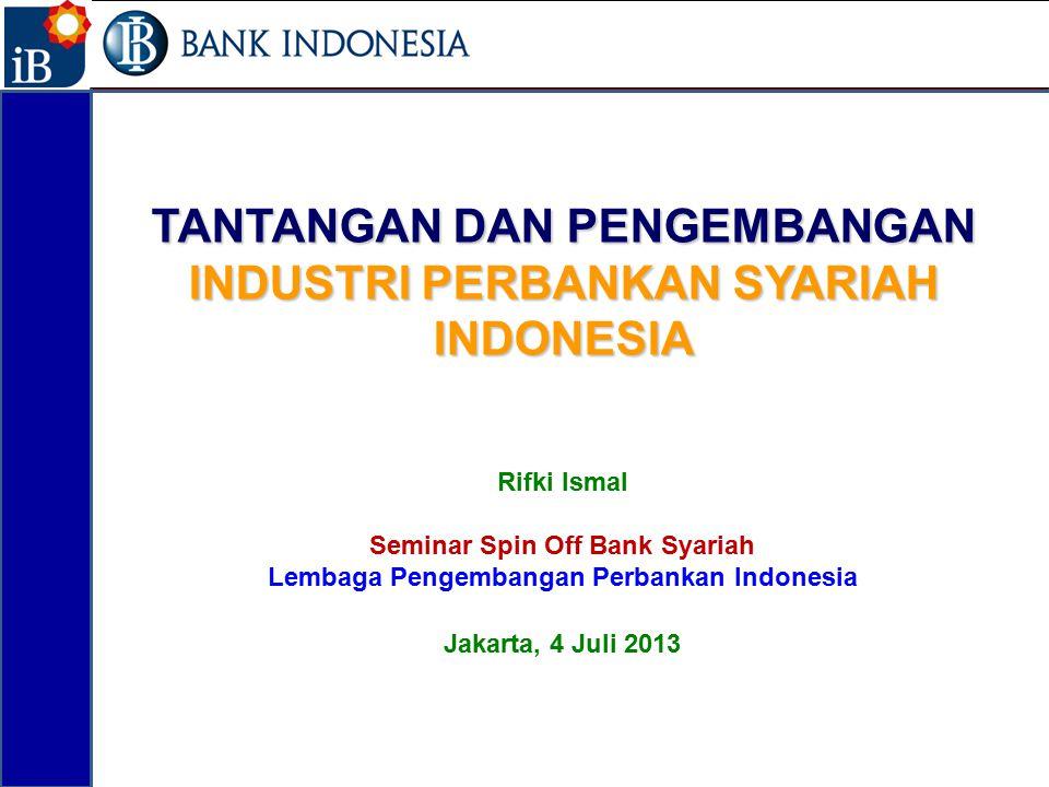 TANTANGAN DAN PENGEMBANGAN INDUSTRI PERBANKAN SYARIAH INDONESIA Rifki Ismal Seminar Spin Off Bank Syariah Lembaga Pengembangan Perbankan Indonesia Jak