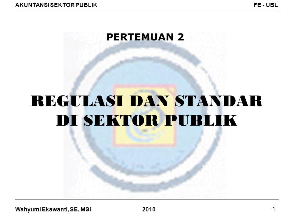 Wahyumi Ekawanti, SE, MSi AKUNTANSI SEKTOR PUBLIKFE - UBL 2010 1 REGULASI DAN STANDAR DI SEKTOR PUBLIK PERTEMUAN 2