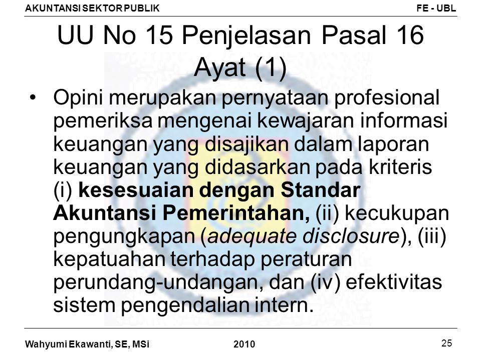 Wahyumi Ekawanti, SE, MSi AKUNTANSI SEKTOR PUBLIKFE - UBL 2010 25 UU No 15 Penjelasan Pasal 16 Ayat (1) Opini merupakan pernyataan profesional pemerik