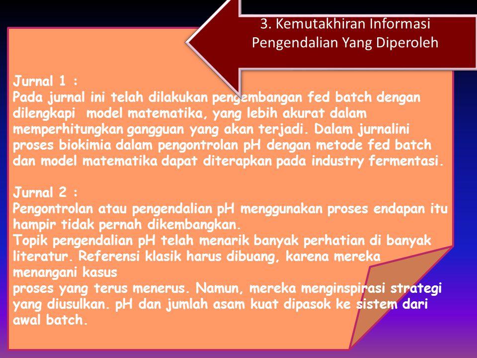 Jurnal 1 : Model pengendalian yang digunakanadalahmetode fed bacthpada bioreactor yang dilengkapidengan model matematik sederhana untuk menghindari be